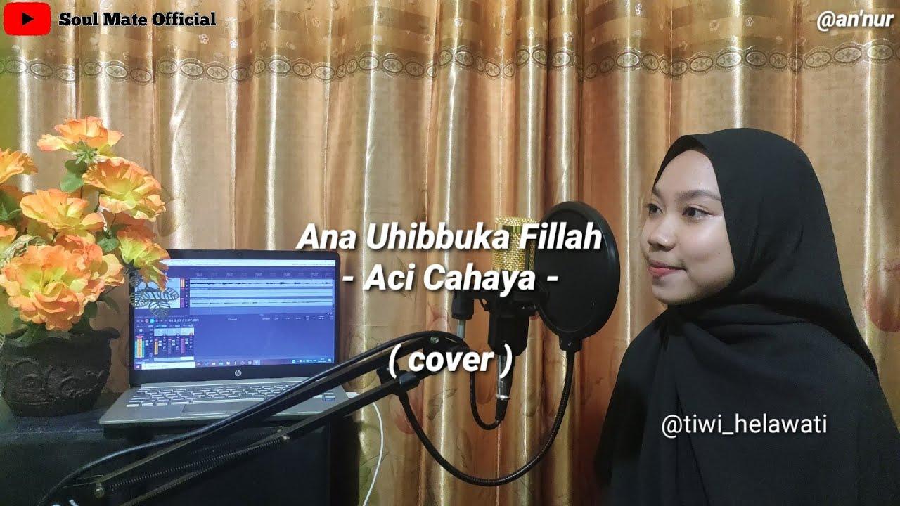 ANA UHIBBUKA FILLAH - ACI CAHAYA ( COVER BY TIWI )