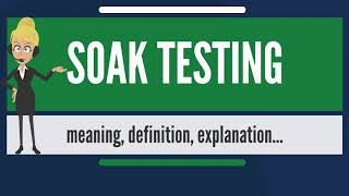 What is SOAK TESTING? What does SOAK TESTING mean? SOAK TESTING meaning, definition & explanation