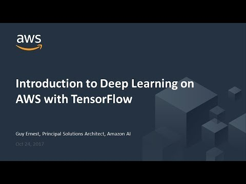 Deep Learning on AWS with TensorFlow - 2017 AWS Online Tech Talks