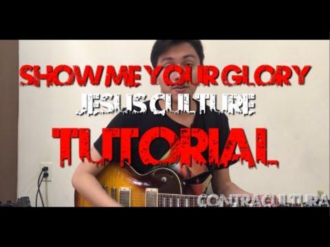 Show me Your Glory -Jesus Culture TUTORIAL GUITARRA[ContraCultura]