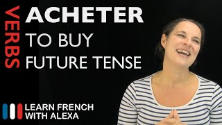 Acheter (to buy) — Future Tense (French verbs conjugated by Learn French With Alexa)