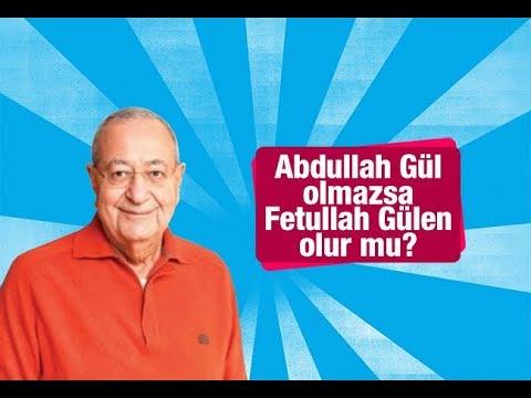 Mehmet Barlas   Abdullah Gül olmazsa Fetullah Gülen olur mu