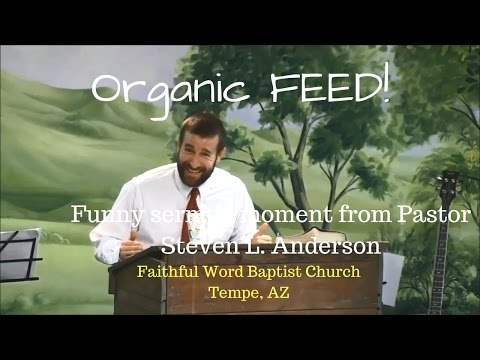Organic Feed! - Funny Moment - Pastor Steven Anderson