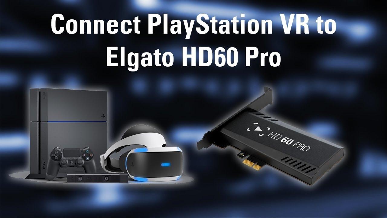 PlayStation VR (PS VR) and Elgato Game Capture HD60 Pro Setup
