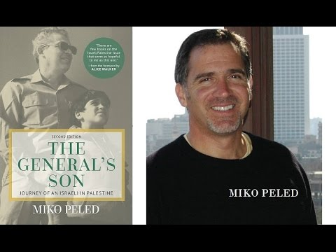 Miko Peled: The General's Son: Journey of an Israeli in Palestine
