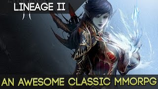 Lineage 2 - A Fun, Classic MMORPG Every Person Should Play Once!