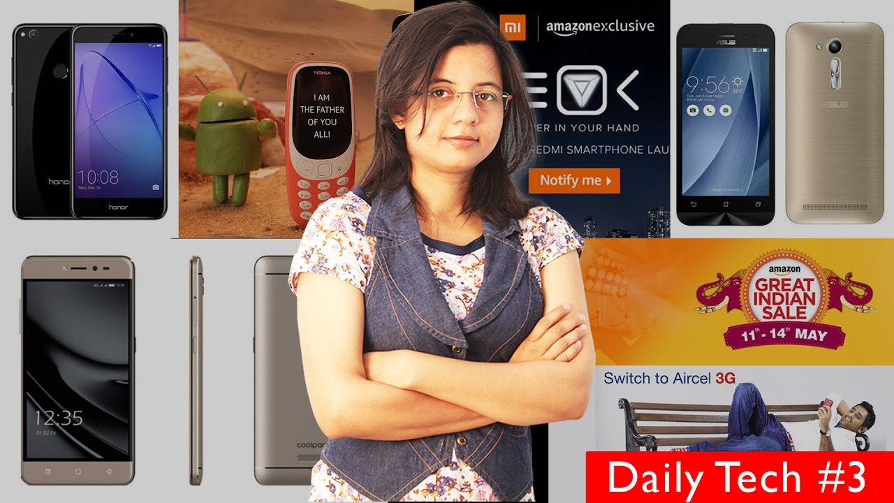 Daily Tech #3 - Nokia 3310,Redmi 4,Honor 8 Lite,Coolpad Cool Play 6,ZenFone  Go,Aircel 3G Offer