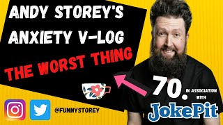 Anxiety Vlog number 70 - It's the worst thing Hosted by awkward  Comedian Andy Storey.