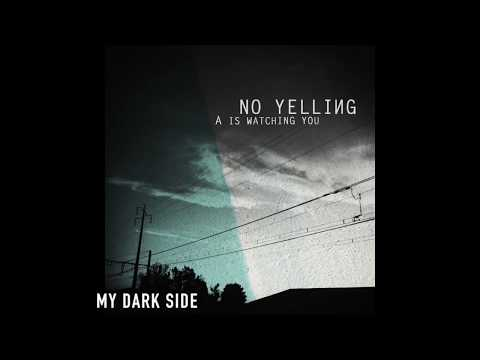 NO YELLING. My Dark Side