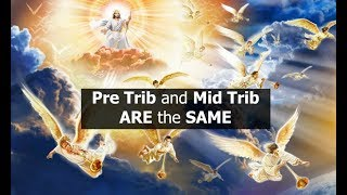 Pre Trib and Mid Trib ARE the SAME