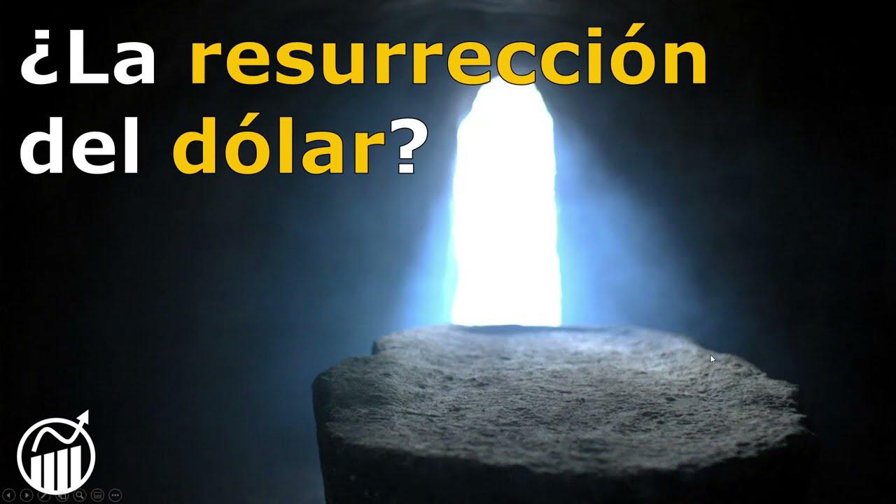 ¿La RESURRECCIÓN del DÓLAR?