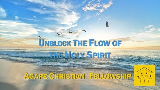 Unblock the Flow of the Holy Spirit...
