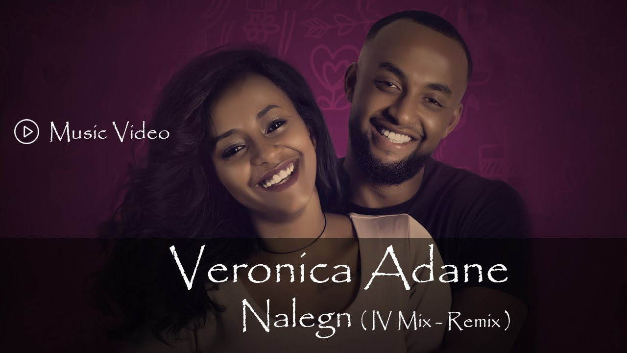 Download Veronica Adane - Nalegn ( IV Mix - Remix ) Music Video