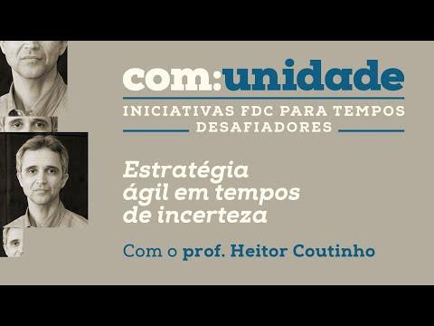 Estratégia Ágil Em Tempos De Incerteza - Convidado: Prof. Heitor Coutinho