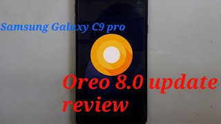 Samsung Galaxy c9 pro after (oreo 8.0 update) review