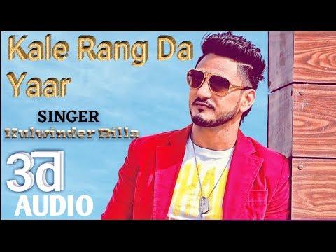 Kale Rang Da Yaar   Kulwinder Billa   3d Song   New Punjabi 2018 HQ