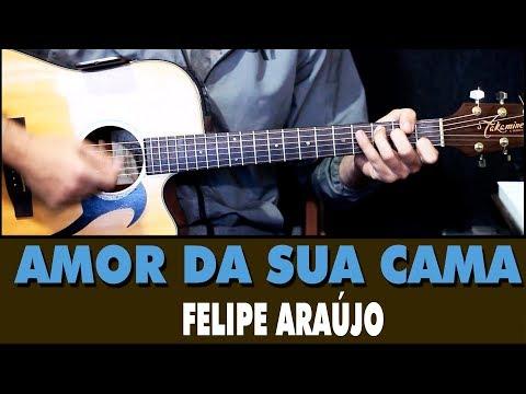 Amor da sua Cama - Felipe Araújo (Aula de Violão Simplificada)