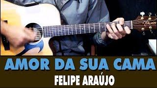 Baixar Amor da sua Cama - Felipe Araújo (Aula de Violão Simplificada)