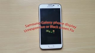 Samsung Galaxy S3,S4,S5 Phone display Unresponsive or Black screen Fix