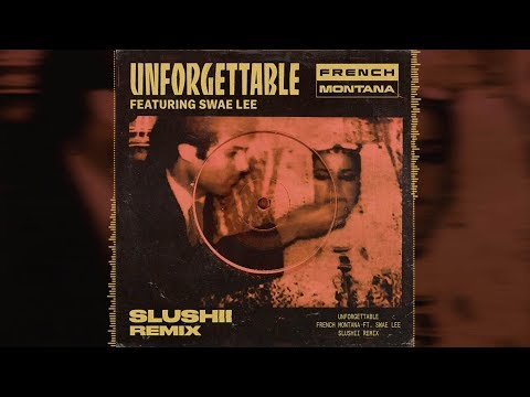 French Montana - Unforgettable ft. Swae Lee (Slushii Remix)