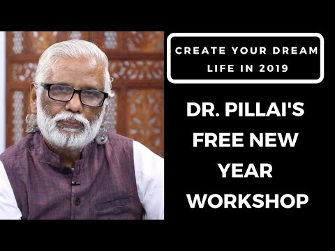 Dr. Pillai's FREE New Year Workshop; Create Your Dream Life in 2019