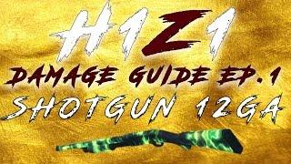 H1Z1 Shotgun Damage Guide! H1Z1 Guides Ep.1