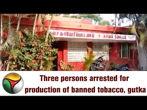 Three persons arrested for production of banned tobacco, gutka in Krishnagiri