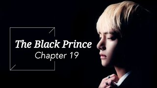 [BTS Taehyung FF] - 'The Black Prince' | part 19 *read the pinned comment*