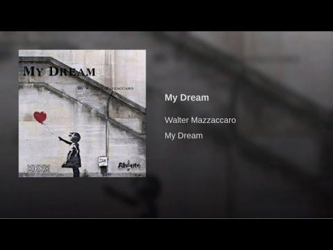 Walter Mazzaccaro - My Dream
