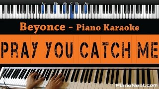 Beyonce - Pray You Catch Me - Piano Karaoke / Sing Along / Cover with Lyrics