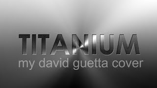 Titanium - David Guetta (Cover)