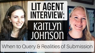 Literary Agent Interview: Kaitlyn Johnson | When to Query & the Realities of Submission