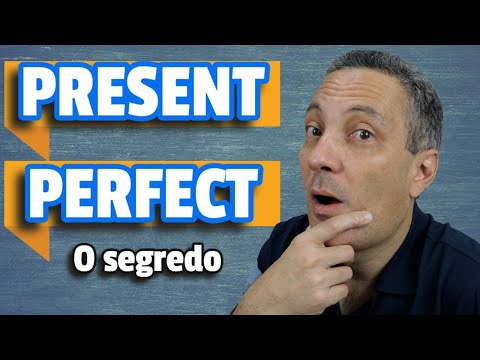 Present Perfect -  A Chave Para Entender