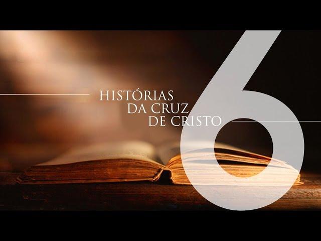 HISTÓRIAS DA CRUZ DE CRISTO - 6 de 6 - História De Um Santuário