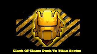 Clash Of Clans Push To Titan Series Pt. 1