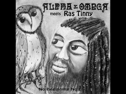Alpha & Omega - No Beginning No End (Alpha & Omega Meets Ras Tinny) (Alpha & Omega Meets Ras Tin...