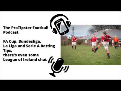 FA Cup Betting Tips & European Football Tips, The ProTipster Football Betting Podcast, 15-2-18
