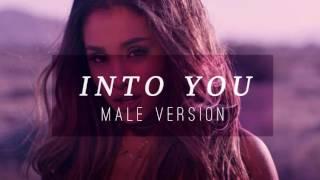 Ariana Grande - Into You [ Male Version ]