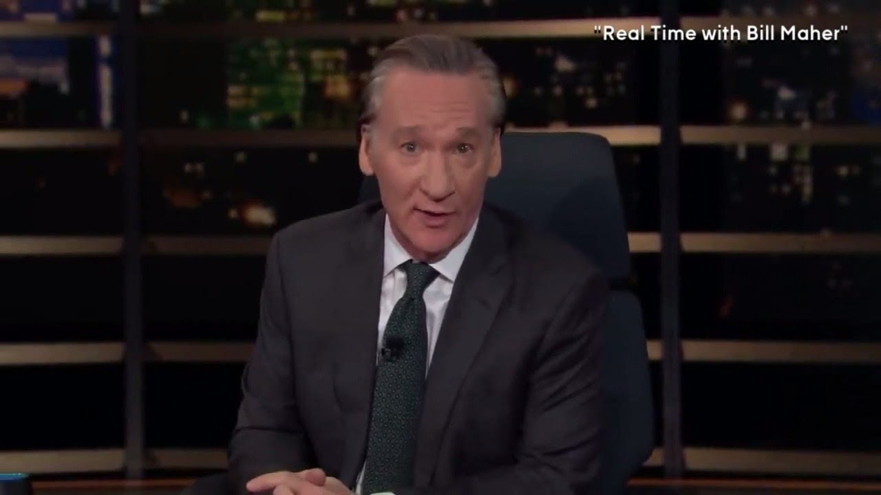 Bill Maher Says