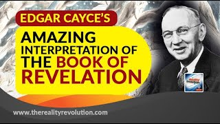 Edgar cayce approaches the revelation most closely to traditional symbolic interpretation. but he saw beyond symbolism of earthly matters, seeing the...