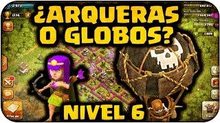 ¿Arqueras o Globos NIVEL 6? - Clash of Clans