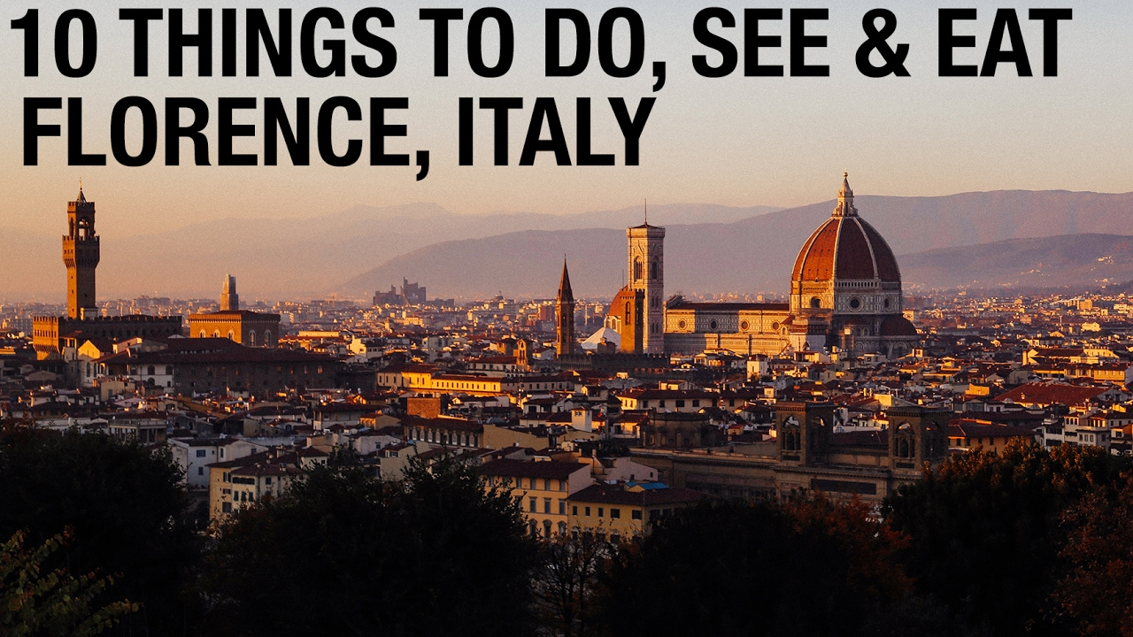FLORENCE ITALY TOP THINGS TO DO EAT DRINK YouTube - 10 things to see and do in florence