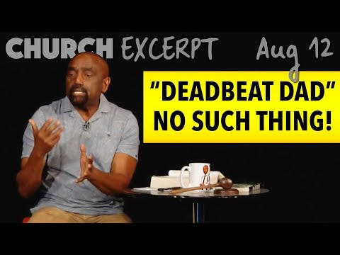 No Such Thing as a Deadbeat Dad EXCERPT, Church Aug 12