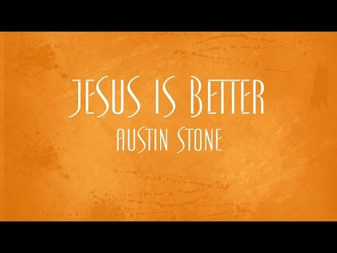 Jesus Is Better - Austin Stone