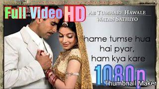 Hamein_Tumse_Hua_ Hain_Pyaar ( Full Video) Ab Tumhare Hawale Watan Sathiyo HD 1080p