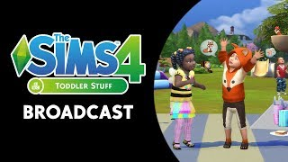 The Sims 4: Toddler Stuff Broadcast (August 18th, 2017)