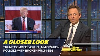 Trump Combines Cruel Immigration Policies with Broken Promises : A Closer Look