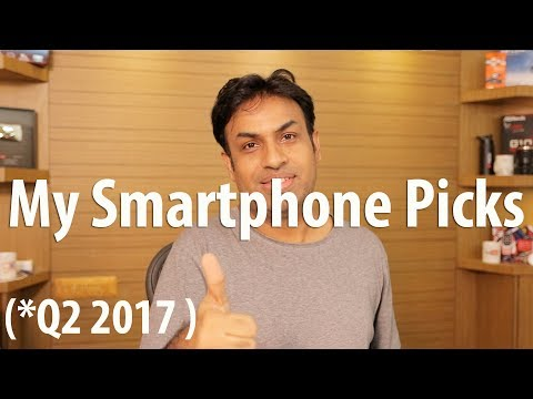 My Smartphone Picks From Rs 35,000 to 10,000 Budget (July 2017)