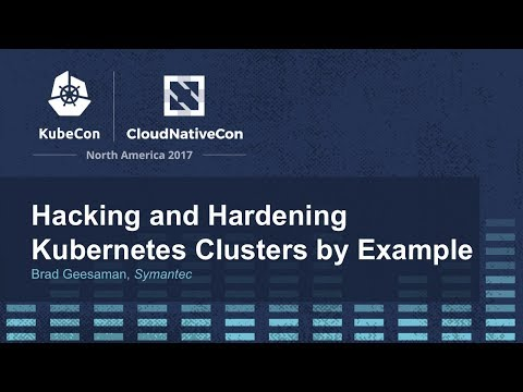 Hacking and Hardening Kubernetes Clusters by Example [I] - Brad Geesaman, Symantec