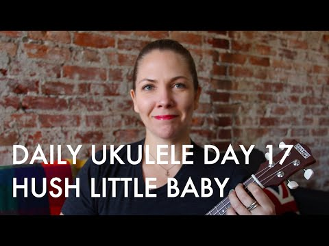 Hush Little Baby : Daily Ukulele DAY 17